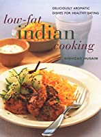 Low-fat Indian Cooking: Deliciously Aromatic Dishes for Healthy Eating