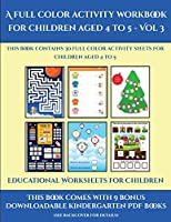 Educational Worksheets for Children (A full color activity workbook for children aged 4 to 5 - Vol 3): This book contains 30 full color activity sheets for children aged 4 to 5