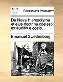 de Nova Hierosolyma Et Ejus Doctrina Coelesti: Ex Auditis E Coelo. ...