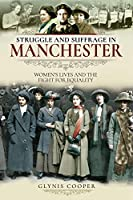 Struggle and Suffrage in Manchester: Women's Lives and the Fight for Equality