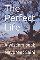 The Perfect Life: A wisdom book