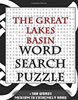 The Great Lakes Basin WORD SEARCH PUZZLE +300 WORDS Medium To Extremely Hard: AND MANY MORE OTHER TOPICS, With Solutions, 8x11' 80 Pages, All Ages : Kids 7-10, Solvable Word Search Puzzles, Seniors And Adults.