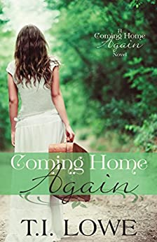 Coming Home Again (A Coming Home Again Novel Book 1) by [Lowe, T.I.]