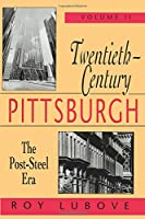 Twentieth-Century Pittsburgh: The Post-Steel Era