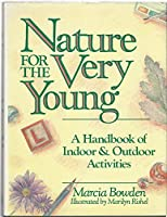 Nature for the Very Young: A Handbook of Indoor and Outdoor Activities for Preschoolers (Wiley Science Editions)