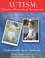 Autism: Effective Biomedical Treatments (Have We Done Everything We Can For This Child? Individuality In An Epidemic)