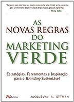 As Novas Regras do Marketing Verde. Estratégias, Ferramentas e Inspiração Para o Branding Sustentável (Em Portuguese do Brasil)