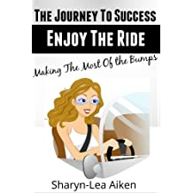 Journey to Success: Enjoy the Ride - Making the Most of the Bumps (Lifestyle Design Series)