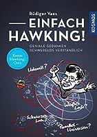 Einfach Hawking!: Geniale Gedanken schwerelos verstaendlich