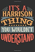 It's A Harrison You Wouldn't Understand: Want To Create An Emotional Moment For The Harrison Family? Show The Harrison's You Care With This Personal Custom Gift With Harrison's Very Own Family Name Surname Planner Calendar Notebook Journal