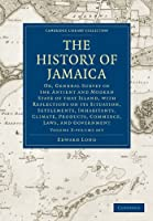 The History of Jamaica 3 Volume Paperback Set: Or, General Survey of the Antient and Modern State of that Island, with Reflections on its Situation, Settlements, Inhabitants, Climate, Products, Commerce, Laws, and Government (Cambridge Library Collection - Slavery and Abolition)