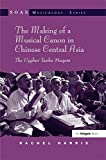 The Making of a Musical Canon in Chinese Central Asia: The Uyghur Twelve Muqam (SOAS Musicology Series)