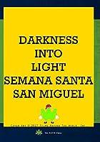 Darkness Into Light: Semana Santa, San Miguel [DVD]