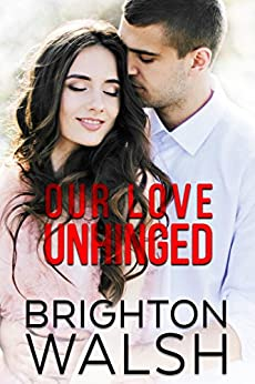 Our Love Unhinged (Reluctant Hearts Book 4) by [Walsh, Brighton]