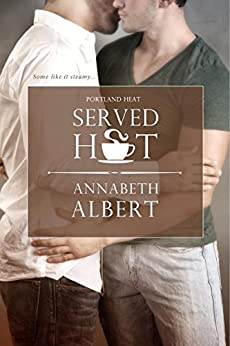 Served Hot (Portland Heat Book 1) by [Albert, Annabeth]