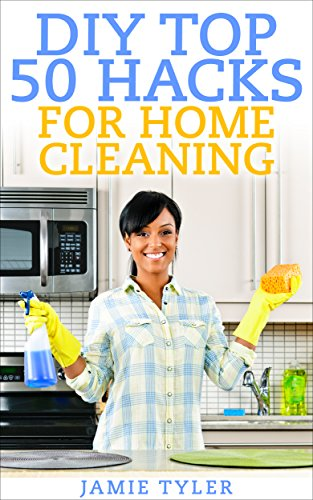 DIY Top 50 Hacks For Home Cleaning: DIY Household Hacks & DIY Cleaning and Organizing (English Edition)