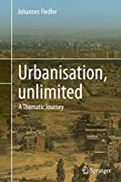 Urbanisation, unlimited: A Thematic Journey