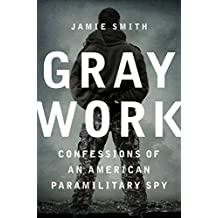 Gray Work: Confessions of an American Paramilitary Spy