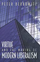 Virtue and the Making of Modern Liberalism (New Forum Books)