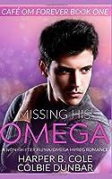 Missing His Omega: A Non-shifter Alpha/Omega Mpreg Romance (Cafe Om Forever)