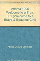 Atlanta 1996: Welcome to a Brave and Beautiful City/Authorized Commemorative Edition/Atlantas Official Bid for the 1996 Olympic Games (Welcome to a Brave & Beautiful City)