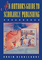 An Author's Guide to Scholarly Publishing (Princeton Paperbacks)
