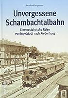 Unvergessene Schambachtalbahn: Eine nostalgische Reise von Ingolstadt nach Riedenburg