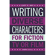 Writing Diverse Characters For Fiction, TV or Film: An Essential Guide for Authors and Script Writers
