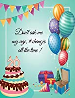 Don't ask me  my age, it changes  all the time ! - 20: 20th birthday party guest book
