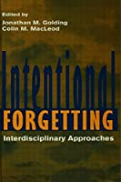 Intentional Forgetting: Interdisciplinary Approaches