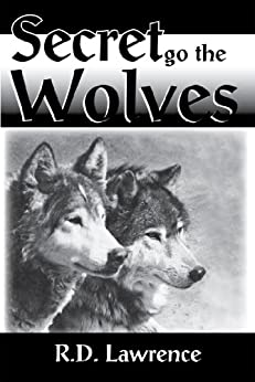 Secret Go the Wolves by [Lawrence, R. D.]