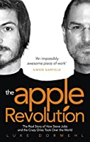 The Apple Revolution: The Real Story of How Steve Jobs and the Crazy Ones Took Over the World by Luke Dormehl(2013-11-01)