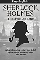 The Speckled Band: Re-told in Twenty-first Century Easy-english (Easy-english: Sherlock Holmes)