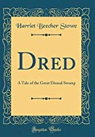 Dred: A Tale of the Great Dismal Swamp (Classic Reprint) [並行輸入品]