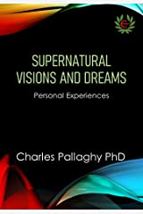 Supernatural Visions and Dreams: Personal Experiences Kindle Edition