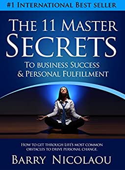 The 11 Master Secrets To Business Success & Personal Fulfilment: How To Get Through Life's Most Common Obstacles To Drive Personal Change by [Nicolaou, Barry]