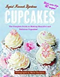 Cupcakes: The Complete Guide to Making Beautiful and Delicious Cupcakes