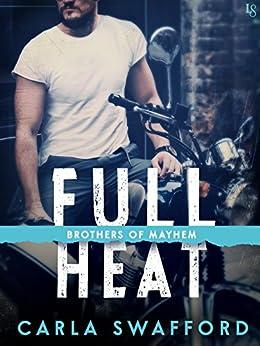 Full Heat: A Brothers of Mayhem Novel by [Swafford, Carla]