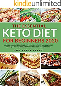 The Essential Keto Diet Cookbook for Beginners 2020: Simple, Lovely Dishes to Savor with Family and Friends | Over 400 Tested Homemade Recipes for Rapid Weight Loss (English Edition)