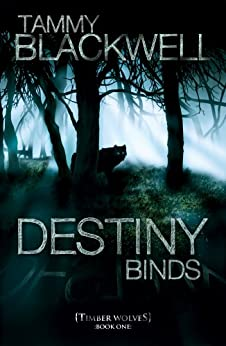Destiny Binds (Timber Wolves Trilogy Book 1) by [Blackwell, Tammy]