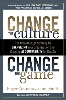 Change the Culture, Change the Game: The Breakthrough Strategy for Energizing Your Organization and Creating Accountability for Results (English Edition)