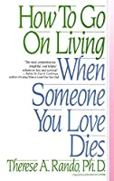 How To Go On Living When Someone You Love Dies by Therese A. Rando(1991-07-18)