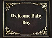 WELCOME BABY BOY: Family & Friends Messages and Wishes Guest Book, Girl or Boy Babies Parent Message Advice Book, Baby Shower Keepsake and Memories, Oh Baby Cake Topper