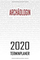 Archaeologin - 2020 Terminplaner: Kalender und Organisator fuer Archaeologin. Terminkalender, Taschenkalender, Wochenplaner, Jahresplaner, Kalender 2019 - 2020 zum Planen und Organisieren