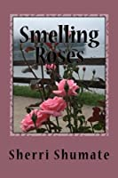 Smelling the Roses: Life Lived With a Heart Wide Open