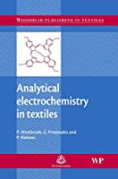 Analytical Electrochemistry in Textiles (Woodhead Publishing Series in Textiles)
