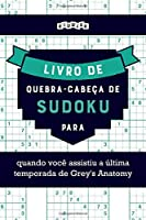 Livro de quebra-cabeças de Sudoku para quando você assistiu a última temporada de Grey's Anatomy