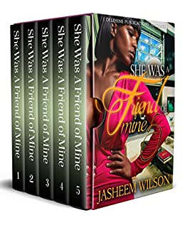 She Was a Friend of Mine: Part 1-5 (Box Set) by [Wilson, Jasheem]