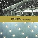 Félix Candela: Engineer, Builder, Structural Artist (Princeton University Art Museum Monographs S.)