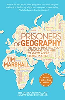Prisoners of Geography: Ten Maps That Tell You Everything You Need To Know About Global Politics by [Marshall, Tim]